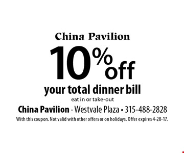 10% off your total dinner bill. eat in or take-out. With this coupon. Not valid with other offers or on holidays. Offer expires 4-28-17.