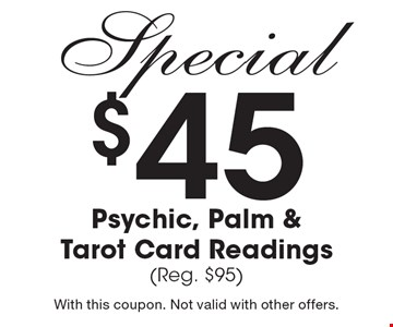 $45 Psychic, Palm & Tarot Card Readings (Reg. $95). With this coupon. Not valid with other offers.