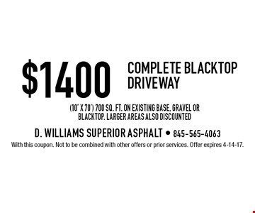 $1400 Complete Blacktop Driveway (10' x 70') 700 sq. ft. on existing base, gravel or blacktop. Larger areas also discounted. With this coupon. Not to be combined with other offers or prior services. Offer expires 4-14-17.