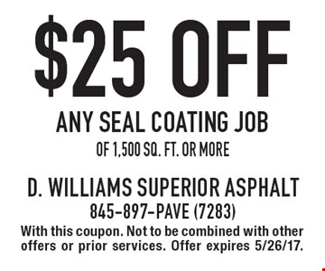 $25 off any seal coating job of 1,500 sq. ft. or more. With this coupon. Not to be combined with other offers or prior services. Offer expires 5/26/17.