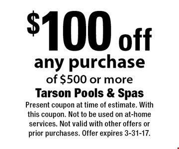 $100 off any purchase of $500 or more. Present coupon at time of estimate. With this coupon. Not to be used on at-home services. Not valid with other offers or prior purchases. Offer expires 3-31-17.
