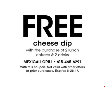 Free cheese dip with the purchase of 2 lunch entrees & 2 drinks. With this coupon. Not valid with other offers or prior purchases. Expires 5-26-17.