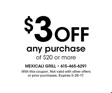 $3 Off any purchase of $20 or more. With this coupon. Not valid with other offers or prior purchases. Expires 5-26-17.
