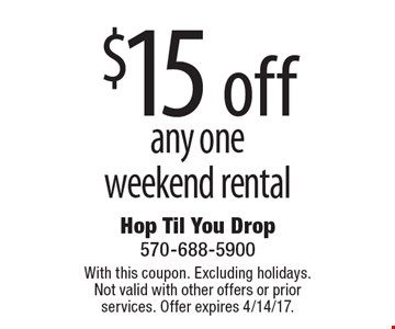 $15 off any one weekend rental. With this coupon. Excluding holidays. Not valid with other offers or prior services. Offer expires 4/14/17.