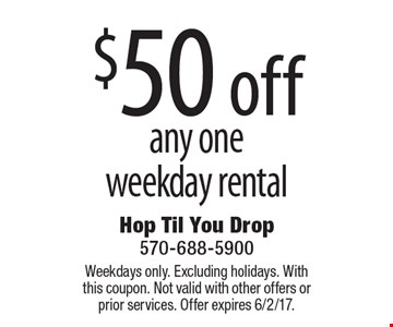 $50 off any oneweekday rental. Weekdays only. Excluding holidays. With this coupon. Not valid with other offers or prior services. Offer expires 6/2/17.