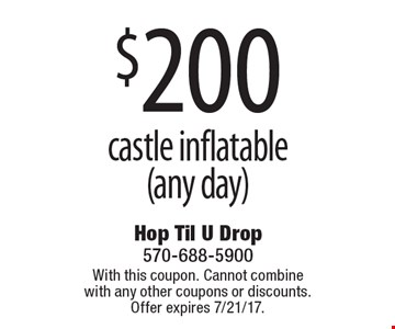 $200 castle inflatable (any day). With this coupon. Cannot combine with any other coupons or discounts. Offer expires 7/21/17.
