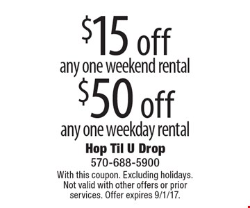 $15 off any one weekend rental. $50 off any one weekday rental. With this coupon. Excluding holidays. Not valid with other offers or prior services. Offer expires 9/1/17.