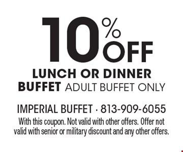 10% off lunch or dinner buffet. Adult buffet only. With this coupon. Not valid with other offers. Offer not valid with senior or military discount and any other offers.