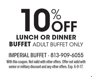 10% Off LUNCH OR DINNER BUFFET ADULT BUFFET ONLY. With this coupon. Not valid with other offers. Offer not valid with senior or military discount and any other offers. Exp. 6-9-17.
