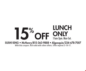15% off lunch only. 11am-3pm. Mon-Sat.. With this coupon. Not valid with other offers. Offer expires 5-19-17.