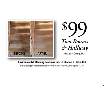 $99 Two Rooms & Hallway (up to 400 sq. ft.). With this coupon. Not valid with other offers or prior services. Offer expires 4-7-17.
