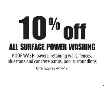 10% off all surface power washing. Roof wash, pavers, retaining walls, fences, bluestone and concrete patios, pool surroundings. Offer expires 4-30-17.