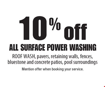 10% off all surface power washing roof wash, pavers, retaining walls, fences, bluestone and concrete patios, pool surroundings. Mention offer when booking your service.