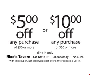 $5.00 off any purchase of $30 or more OR $10.00 off any purchase of $50 or more. Dine in only. With this coupon. Not valid with other offers. Offer expires 4-28-17.