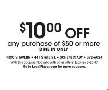 $10.00 OFF any purchase of $50 or more, dine in only. With this coupon. Not valid with other offers. Expires 8-25-17. Go to LocalFlavor.com for more coupons.