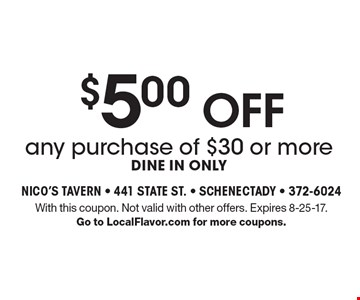 $5.00 OFF any purchase of $30 or more, dine in only. With this coupon. Not valid with other offers. Expires 8-25-17. Go to LocalFlavor.com for more coupons.