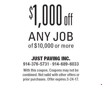 $1,000 off any job of $10,000 or more. With this coupon. Coupons may not be combined. Not valid with other offers or prior purchases. Offer expires 3-24-17.