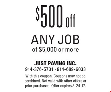 $500 off any job of $5,000 or more. With this coupon. Coupons may not be combined. Not valid with other offers or prior purchases. Offer expires 3-24-17.