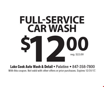$12 Full-service CAR WASH reg. $22.00. With this coupon. Not valid with other offers or prior purchases. Expires 12/31/17.