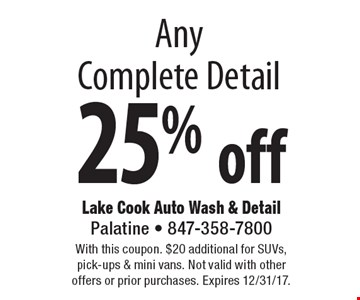 25% off Any Complete Detail. With this coupon. $20 additional for SUVs, pick-ups & mini vans. Not valid with other offers or prior purchases. Expires 12/31/17.