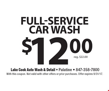 $12.00 Full-service CAR WASH, reg. $22.00. With this coupon. Not valid with other offers or prior purchases. Offer expires 9/31/17.
