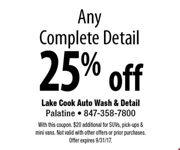 25% off Any Complete Detail. With this coupon. $20 additional for SUVs, pick-ups & mini vans. Not valid with other offers or prior purchases. Offer expires 9/31/17.