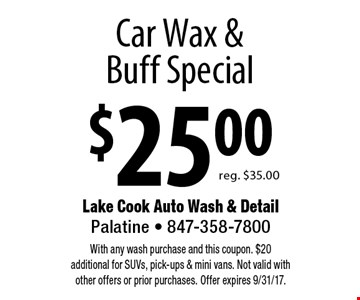 $25.00 Car Wax & Buff Special, reg. $35.00. With any wash purchase and this coupon. $20 additional for SUVs, pick-ups & mini vans. Not valid with other offers or prior purchases. Offer expires 9/31/17.