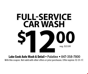 $12 Full-service car wash. Reg. $22.00. With this coupon. Not valid with other offers or prior purchases. Offer expires 12-31-17.