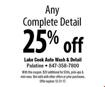 25% off Any Complete Detail. With this coupon. $20 additional for SUVs, pick-ups & mini vans. Not valid with other offers or prior purchases. Offer expires 12-31-17.