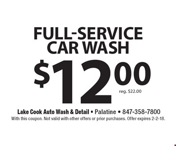 $12.00 Full-service Car Wash. Reg. $22.00. With this coupon. Not valid with other offers or prior purchases. Offer expires 2-2-18.