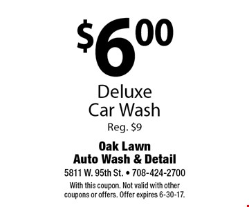 $6.00 Deluxe Car Wash Reg. $9. With this coupon. Not valid with other coupons or offers. Offer expires 6-30-17.