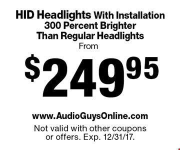 From $249.95 HID Headlights With Installation. 300 Percent Brighter Than Regular Headlights. Not valid with other coupons or offers. Exp. 12/31/17.