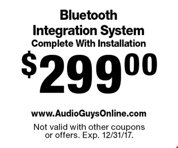 $299.00 Bluetooth Integration System Complete With Installation. Not valid with other coupons or offers. Exp. 12/31/17.