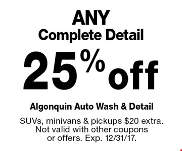 25% off ANY Complete Detail. SUVs, minivans & pickups $20 extra. Not valid with other coupons or offers. Exp. 12/31/17.