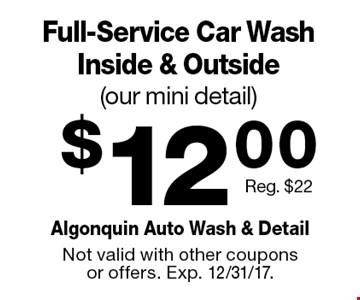 $12.00 Full-Service Car Wash Inside & Outside (our mini detail). Reg. $22. Not valid with other coupons or offers. Exp. 12/31/17.