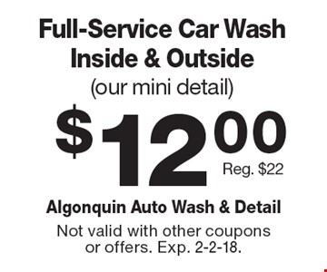 $12.00 Full-Service Car Wash Inside & Outside(our mini detail) Reg. $22. Not valid with other coupons or offers. Exp. 2-2-18.