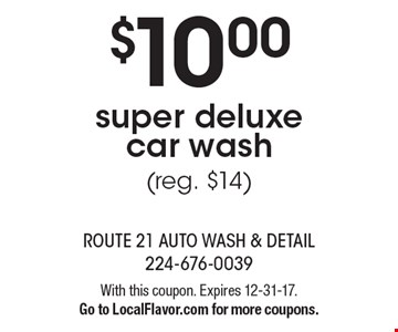 $10.00 super deluxe car wash (reg. $14). With this coupon. Expires 12-31-17. Go to LocalFlavor.com for more coupons.