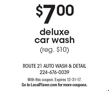 $7.00 deluxe car wash (reg. $10). With this coupon. Expires 12-31-17. Go to LocalFlavor.com for more coupons.