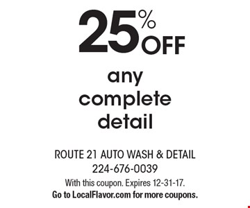 25% OFF any complete detail. With this coupon. Expires 12-31-17. Go to LocalFlavor.com for more coupons.