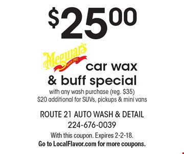 $25.00 Meguiar's car wax & buff special with any wash purchase (reg. $35) $20 additional for SUVs, pickups & mini vans. With this coupon. Expires 2-2-18. Go to LocalFlavor.com for more coupons.