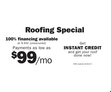 Payments as low as $99/mo Roofing Special. Offer expires 8/25/17.