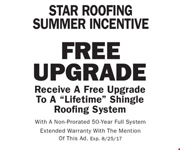 STAR ROOFING SUMMER INCENTIVE Free Upgrade. Receive A Free Upgrade To A