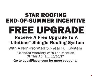 STAR ROOFING END-OF-SUMMER INCENTIVE. FREE UPGRADE. Receive A Free Upgrade To A