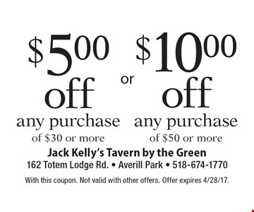 $10 Off any purchase of $50 or more. $5 off any purchase of $30 or more.  With this coupon. Not valid with other offers. Offer expires 4/28/17.