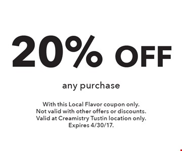 20% OFF any purchase. With this Local Flavor coupon only. Not valid with other offers or discounts. Valid at Creamistry Tustin location only. Expires 4/30/17.
