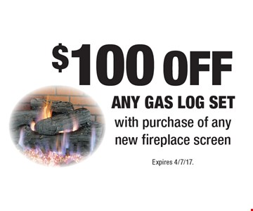 $100 off any gas log set with purchase of any new fireplace screen. Expires 4/7/17.