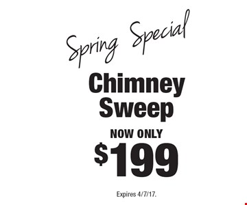 Spring Special now only $199 Chimney Sweep. Expires 4/7/17.