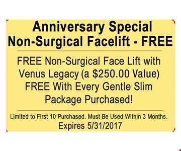 Free Non-Surgical Face lift with Venus Legacy a $250.00 Value Free With Every Gentle Slim Package Purchased !limited to the first 10 purchased. Must be Used within 3 Months