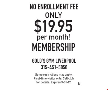 ONLY $19.95 per month Membership. NO ENROLLMENT FEE. Some restrictions may apply. First-time visitor only. Call club for details. Expires 3-31-17.