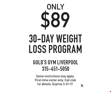 ONLY $89 30-day weight loss program. Some restrictions may apply. First-time visitor only. Call club for details. Expires 3-31-17.